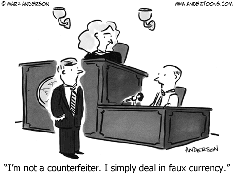 Witness testifying in court: I'm not a counterfeiter. I simply deal in faux currency.