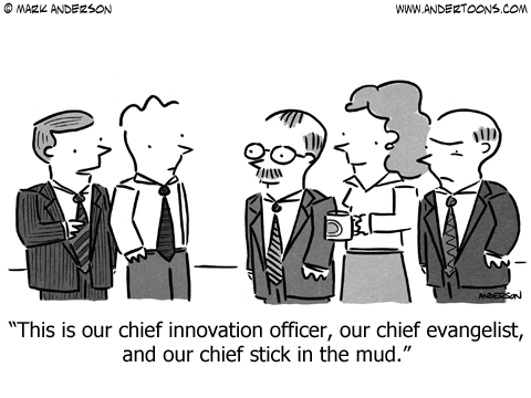 This is our chief innovation officer, our chief evangelist, and our chief stick in the mud.