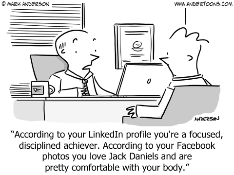 Job interview: According to your LinkedIn profile you're a focused, disciplined achiever. According to your Facebook photos you love Jack Daniels and are pretty comfortable with your body.
