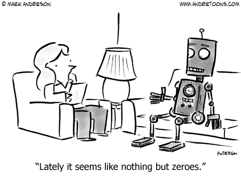 Robot to counselor: Lately it seems like nothing but zeroes.