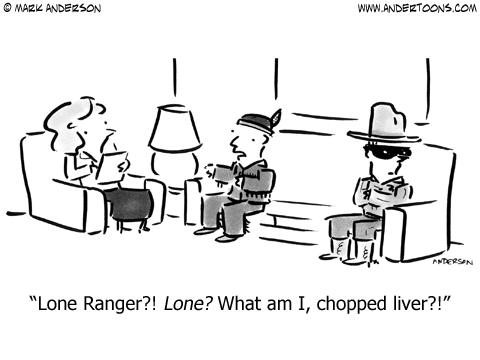 Tonto to therapist: Lone Ranger?! Lone? What am I, chopped liver?!