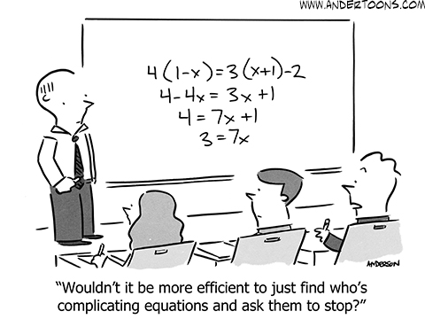 Student to algebra teacher: Wouldn't it be more efficient to just find who's complicating equations and ask them to stop?